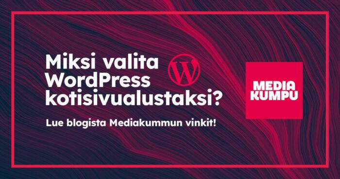 Miksi valita WordPress kotisivualustaksi - Lue blogista Mediakummun vinkit!