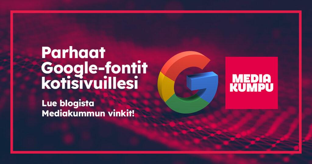 Parhaat Google-fontit kotisivuillesi - Lue blogista Mediakummun vinkit!